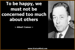 To be happy we must not be too concerned with others.