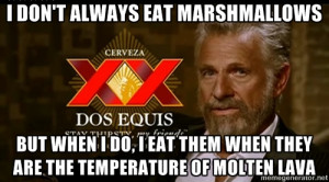 Dos Equis Man - I don't always eat mArshmallows But when I Do, I eat ...