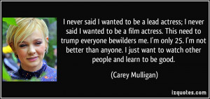 lead actress; I never said I wanted to be a film actress. This need ...