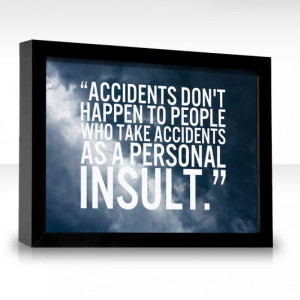 ... Don't Happen To People Who Take Accidents As A Personal Insult
