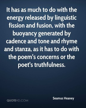 Seamus Heaney - It has as much to do with the energy released by ...