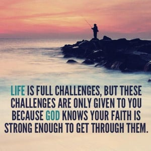 Life Is Full Challenges But These Challenges Are Only Given To You ...