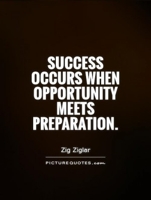 Success occurs when opportunity meets preparation Picture Quote #1