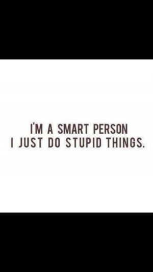 Smart people doing stupid things
