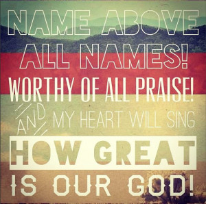 ! Worthy of all praise! and my heart will sing how great - is our God ...