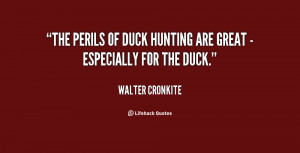The perils of duck hunting are great - especially for the duck.""