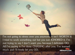 not going to stress over you anymore it isn t worth it i tried to ...