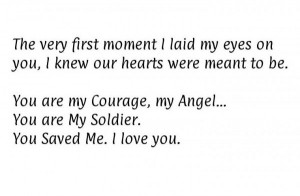 ... You are my Courage, my Angel… You are My Soldier. You Saved Me. I