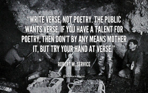 quote-Robert-W.-Service-write-verse-not-poetry-the-public-wants-57737 ...