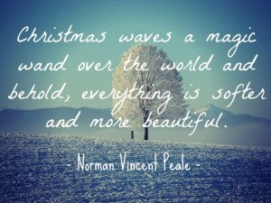 "... , everything is softer and more beautiful."" ~ Norman Vincent Peale"