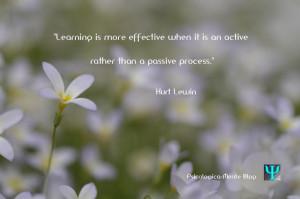 "... than a passive process."" Kurt Lewin #Psychology #quote #Pedagogy"