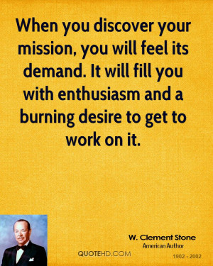 you discover your mission, you will feel its demand. It will fill you ...