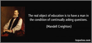 The real object of education is to have a man in the condition of ...