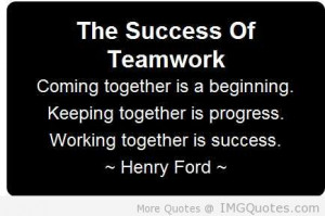The Success Of Teamwork Coming Together Is A Beginning, Staying ...