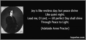 Joy is like restless day; but peace divine Like quiet night; Lead me ...