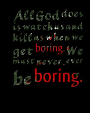 Quotes Picture: all god does is watch us and kill us when we get ...