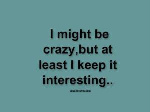 19638-I-Might-Be-Crazy....jpg