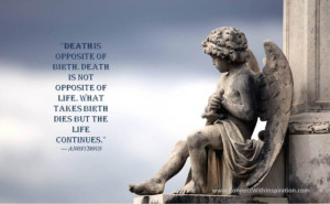 Death Is Not Opposite Of Life; The Life Continues