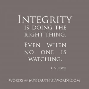 Integrity is doing the right thing.