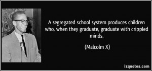 segregated school system produces children who, when they graduate ...