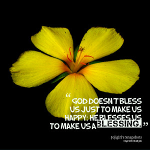 11660-god-doesnt-bless-us-just-to-make-us-happy-he-blesses-us-to.png