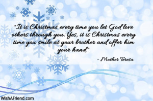 It is Christmas every time you let God love others through you. Yes ...