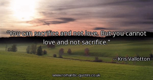 you-can-sacrifice-and-not-love-but-you-cannot-love-and-not-sacrifice ...