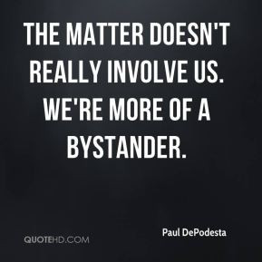 ... - The matter doesn't really involve us. We're more of a bystander