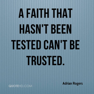 faith that hasn't been tested can't be trusted.