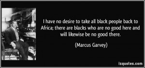 no desire to take all black people back to Africa; there are blacks ...