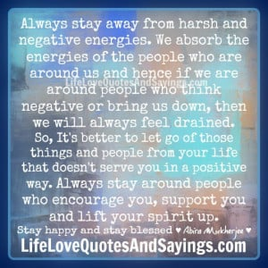 Always stay away from harsh and negative energies.
