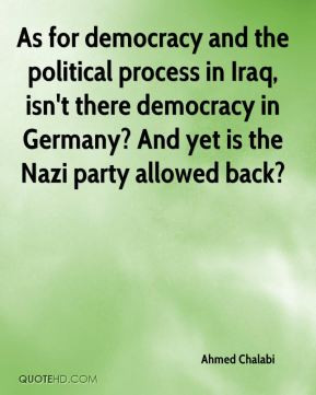 Ahmed Chalabi - As for democracy and the political process in Iraq ...