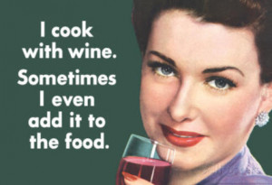 Cook With Wine Sometimes Even Add It To Food Funny Poster ...