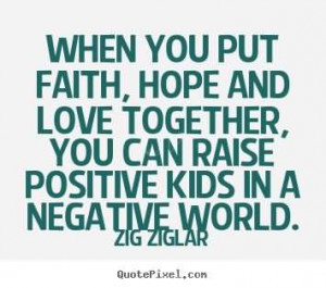When you put faith, hope and love together, you can raise positive ...