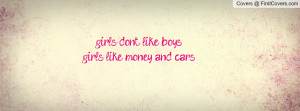 girls dont like boys girls like money and cars , Pictures