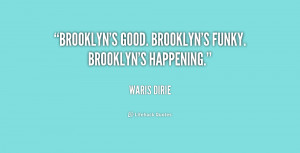 Brooklyn's good. Brooklyn's funky. Brooklyn's happening.""