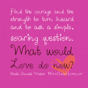 Thoughtful love quotes - what would love do now
