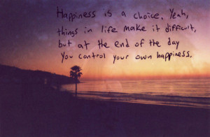 ... Happiness: Quote About You Control Your Own Happiness ~ Daily