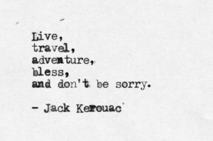 ... black and white, bless, jack kerouac, live, quote, sorry, text, travel