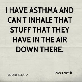 Aaron Neville - I have asthma and can't inhale that stuff that they ...