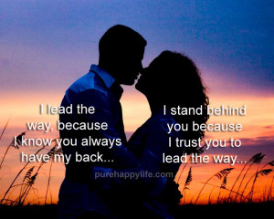 ... Quote: I stand behind you because I trust you to lead the way