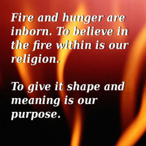 Here are some quotes from fellow worshipers of the fire. Take as much ...