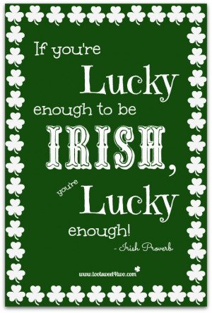If you're lucky enough to be Irish, you're lucky enough!