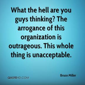 Bruce Miller - What the hell are you guys thinking? The arrogance of ...