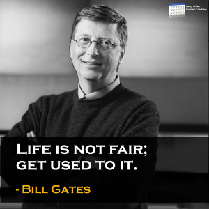 Business Inspirational Quote from Bill Gates – Life is not fair.
