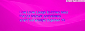 ... Laugh Bubbles best friends forever sometimes apart but always together