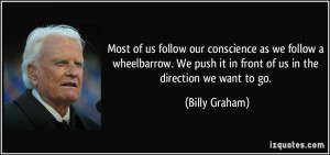 ... push it in front of us in the direction we want to go. - Billy Graham