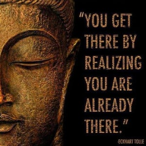You get there by realizing you are already there.