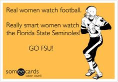 ... football. Really smart women watch the Florida State Seminoles! GO FSU