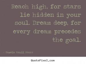 ... in your soul. dream.. Pamela Vaull Starr famous motivational quotes